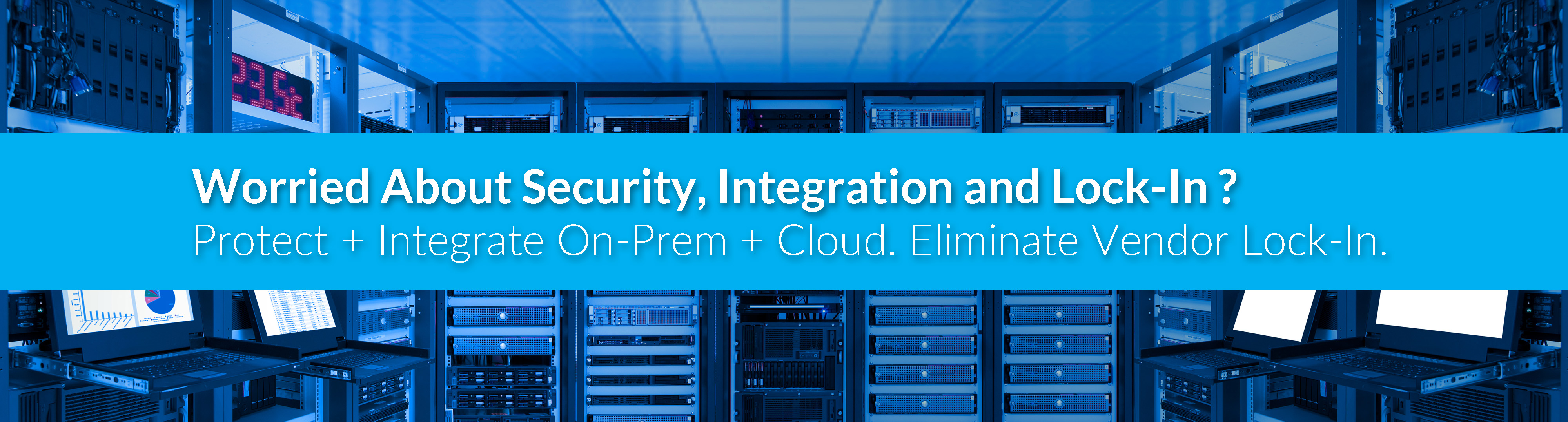 Worried About Security, Integration and Vendor Lock-In ?